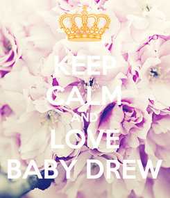Poster: KEEP CALM AND LOVE BABY DREW