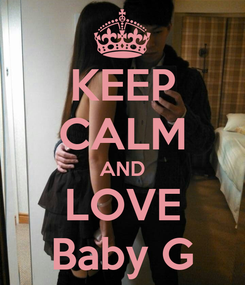 Poster: KEEP CALM AND LOVE Baby G