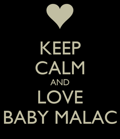 Poster: KEEP CALM AND LOVE BABY MALAC