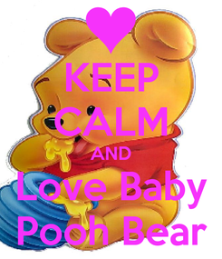 Poster: KEEP CALM AND Love Baby Pooh Bear
