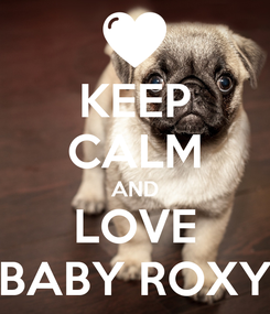 Poster: KEEP CALM AND LOVE BABY ROXY