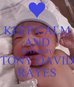 Poster: KEEP CALM AND LOVE BABY TONY DAVID RAYES
