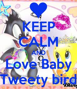 Poster: KEEP CALM AND Love Baby Tweety bird