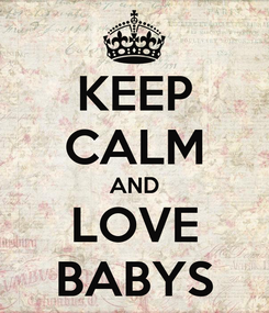 Poster: KEEP CALM AND LOVE BABYS