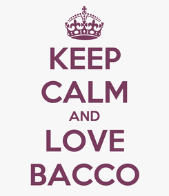 Poster: KEEP CALM AND LOVE BACCO