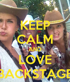 Poster: KEEP CALM AND LOVE BACKSTAGE