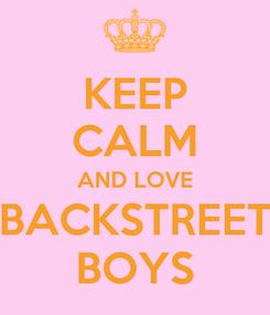 Poster: KEEP CALM AND LOVE BACKSTREET BOYS