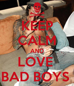 Poster: KEEP CALM AND LOVE  BAD BOYS