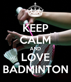Poster: KEEP CALM AND LOVE BADMINTON