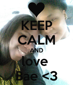 Poster: KEEP CALM AND love  Bae <3