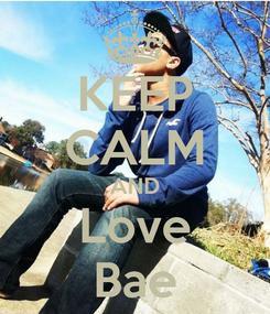 Poster: KEEP CALM AND Love Bae