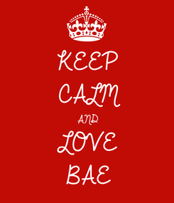 Poster: KEEP CALM AND LOVE  BAE