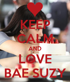 Poster: KEEP CALM AND LOVE BAE SUZY