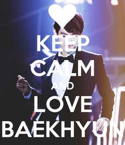 Poster: KEEP CALM AND LOVE BAEKHYUN