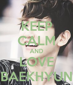 Poster: KEEP CALM AND LOVE BAEKHYUN