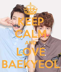 Poster: KEEP CALM AND LOVE BAEKYEOL