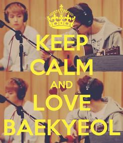 Poster: KEEP CALM AND LOVE BAEKYEOL