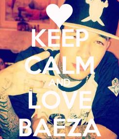 Poster: KEEP CALM AND LOVE BAEZA