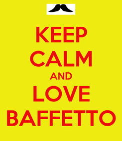 Poster: KEEP CALM AND LOVE BAFFETTO