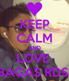 Poster: KEEP CALM AND LOVE  BAGAS RDS