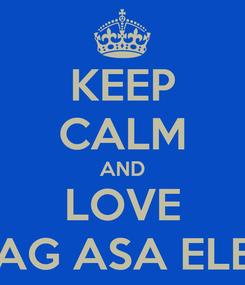Poster: KEEP CALM AND LOVE BAGONG PAG ASA ELEM.SCHOOL