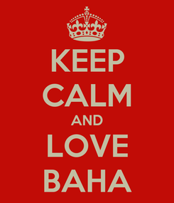 Poster: KEEP CALM AND LOVE BAHA