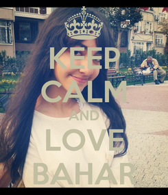 Poster: KEEP CALM AND LOVE BAHAR