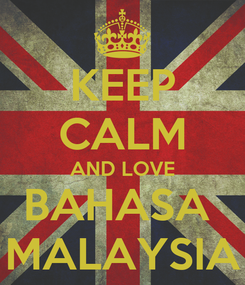Poster: KEEP CALM AND LOVE BAHASA  MALAYSIA