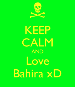 Poster: KEEP CALM AND Love Bahira xD