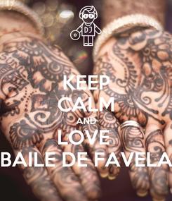 Poster: KEEP CALM AND LOVE  BAILE DE FAVELA