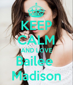 Poster: KEEP CALM AND LOVE Bailee  Madison