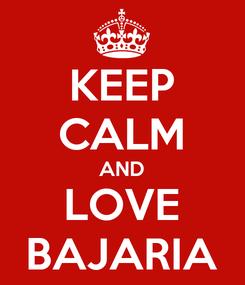 Poster: KEEP CALM AND LOVE BAJARIA