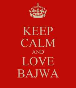 Poster: KEEP CALM AND LOVE BAJWA