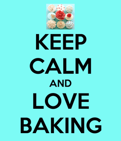 Poster: KEEP CALM AND LOVE BAKING