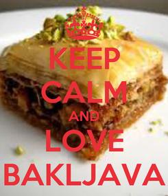 Poster: KEEP CALM AND LOVE BAKLJAVA