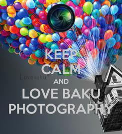 Poster: KEEP CALM AND LOVE BAKU PHOTOGRAPHY
