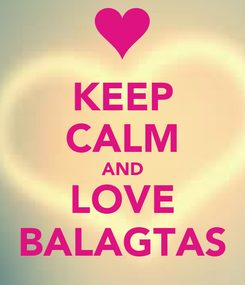 Poster: KEEP CALM AND LOVE BALAGTAS