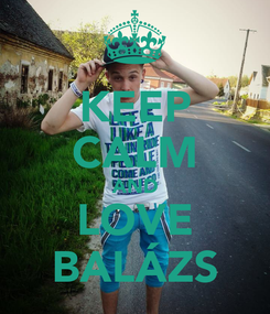 Poster: KEEP CALM AND LOVE BALÁZS
