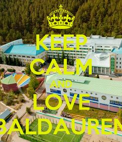 Poster: KEEP CALM AND LOVE BALDAUREN