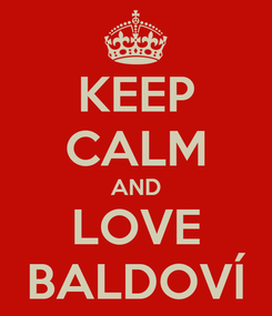 Poster: KEEP CALM AND LOVE BALDOVÍ