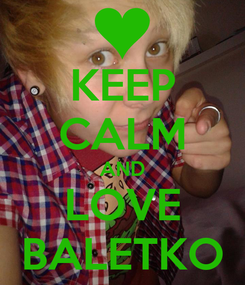 Poster: KEEP CALM AND LOVE BALETKO