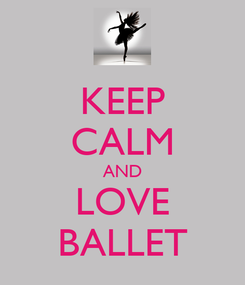 Poster: KEEP CALM AND LOVE BALLET