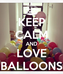 Poster: KEEP CALM AND LOVE BALLOONS