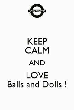 Poster: KEEP CALM AND LOVE Balls and Dolls !