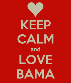 Poster: KEEP CALM and LOVE BAMA
