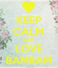 Poster: KEEP CALM AND LOVE BAMBAM