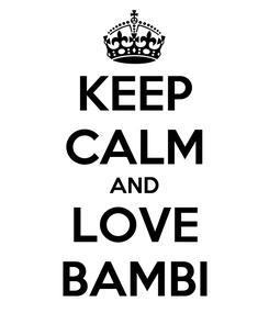 Poster: KEEP CALM AND LOVE BAMBI