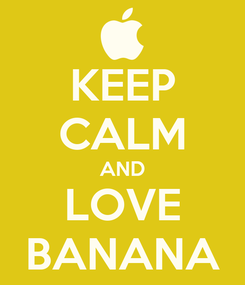 Poster: KEEP CALM AND LOVE BANANA