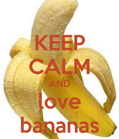 Poster: KEEP CALM AND love bananas