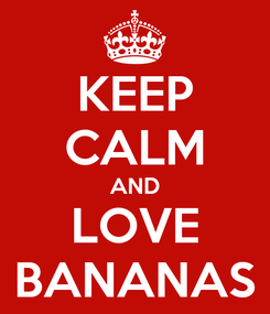 Poster: KEEP CALM AND LOVE BANANAS